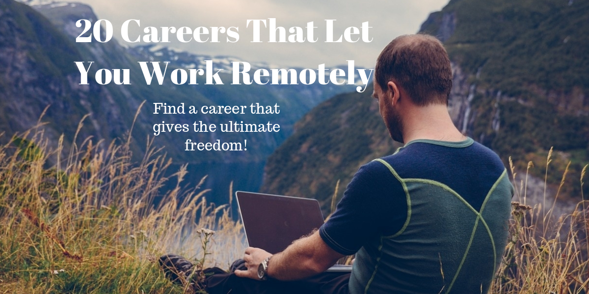 20 careers that let you work remotely. A list of remote working careers.
