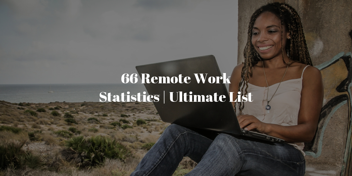 66 remote statistics for 2020 remote working stats for the future.