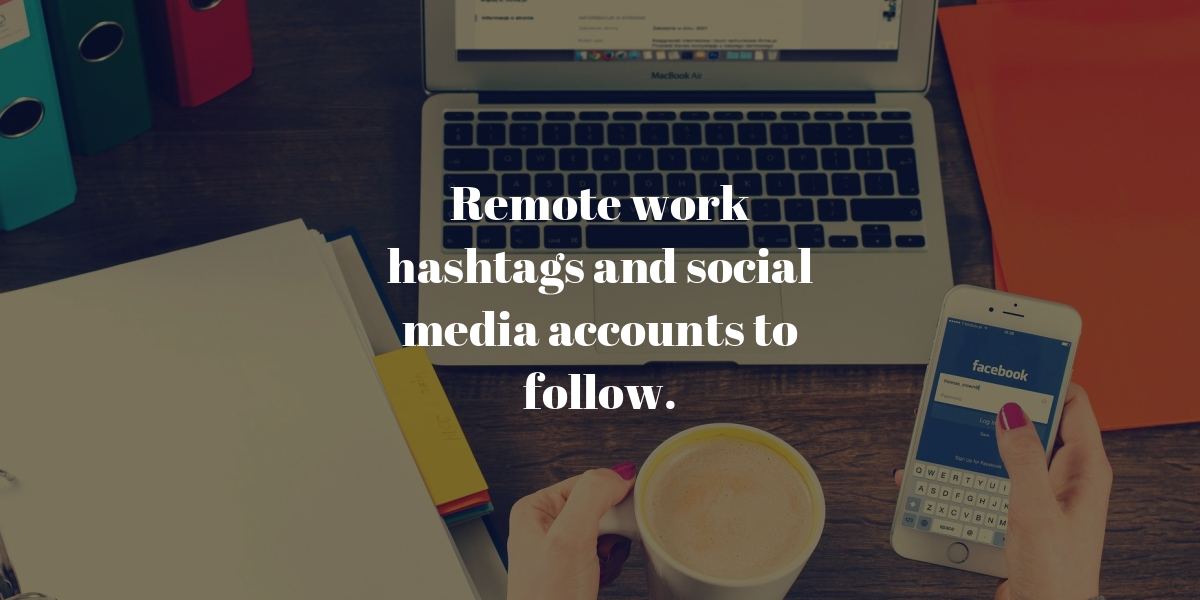 Remote hashtags and social media accounts to follow for remote and work from home people.