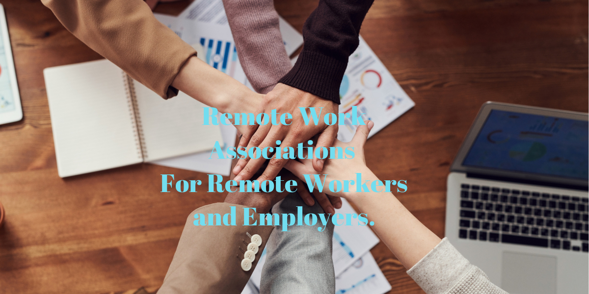 Remote Work Associations For Remote Workers and Employers.