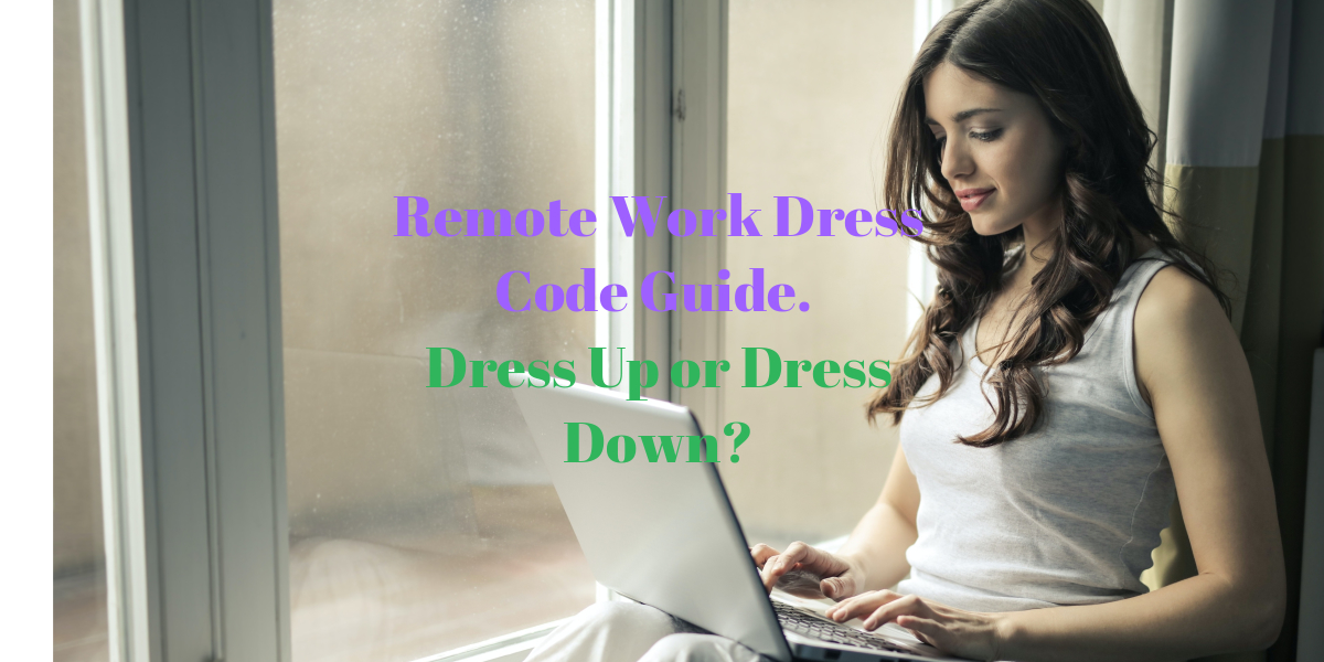 Remote Work Dress Code Guide. Dress Up or Dress Down?