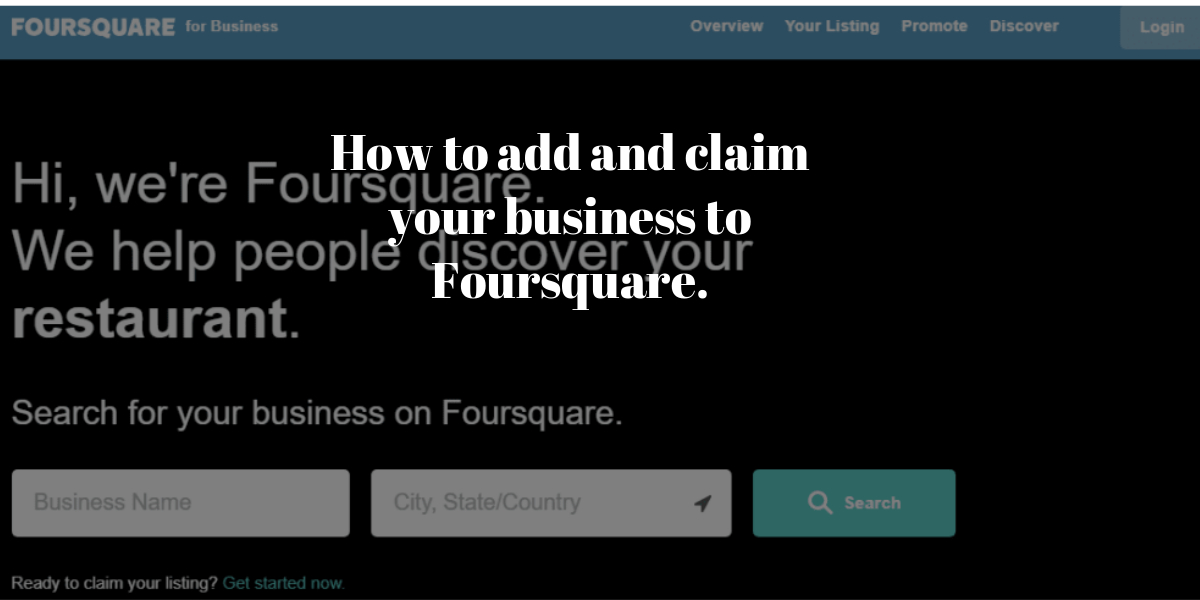 How to add and claim your business to Foursquare.