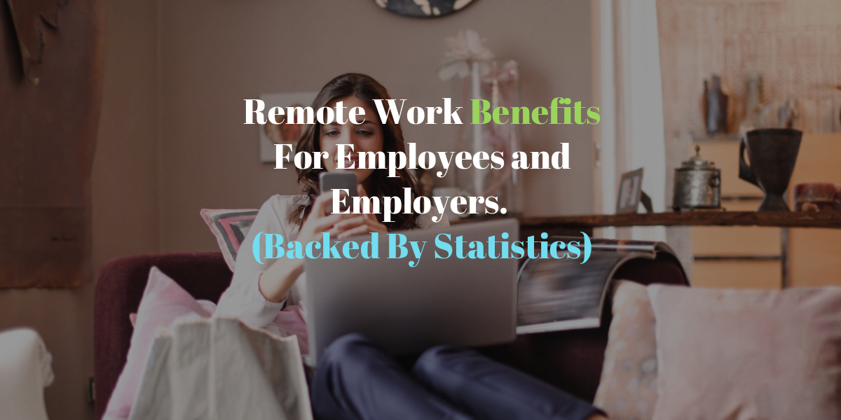 Remote work benefits listed for employers and employees backed by statistics