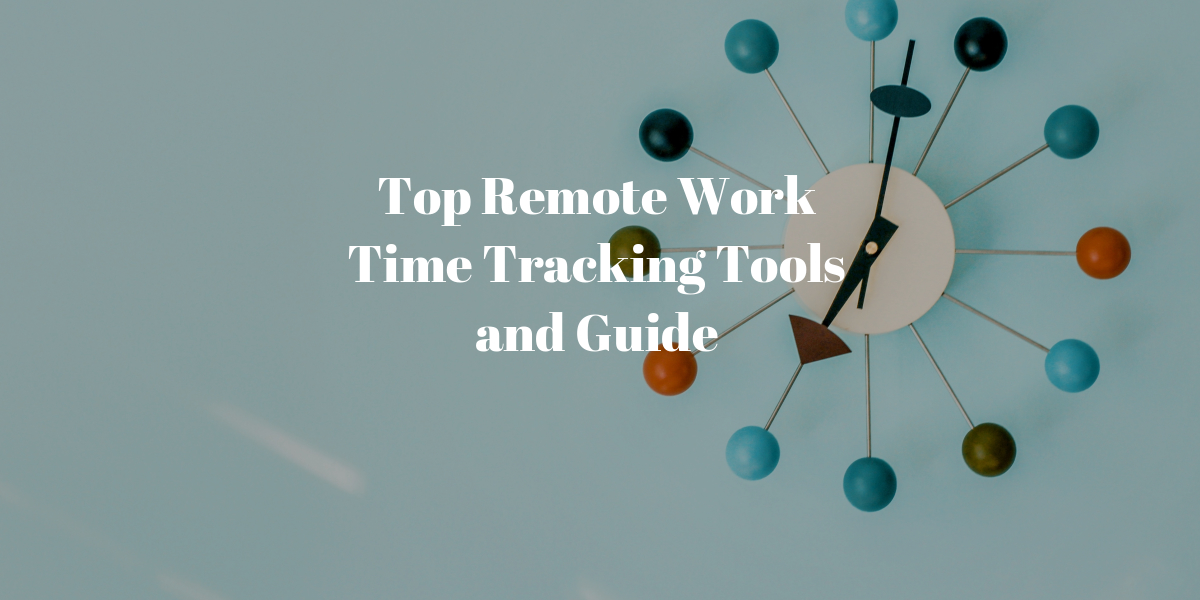 Top Remote Work Time Tracking Tools and Guide