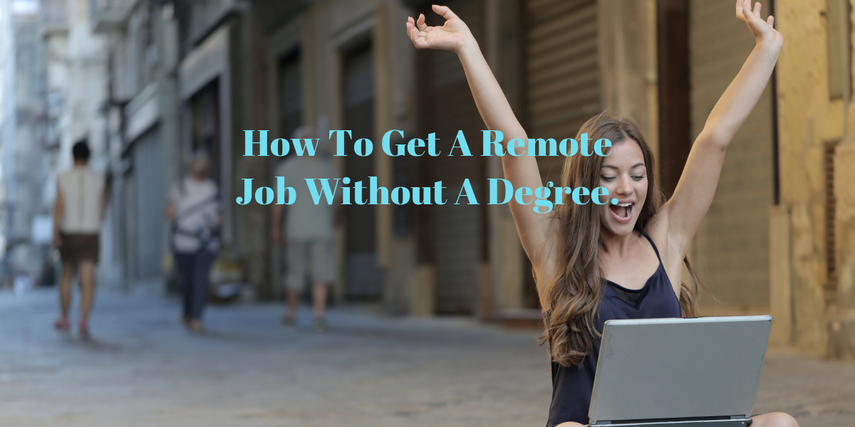 How To Get A Remote Job Without A Degree.