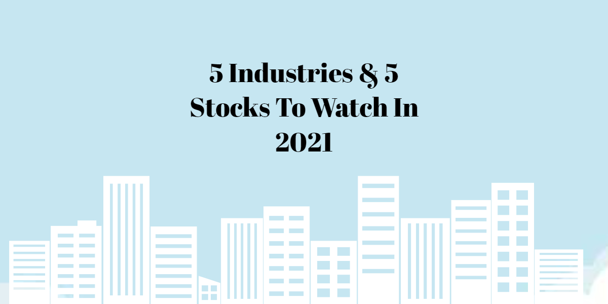 5 Industries and 5 Stocks To Watch In 2021